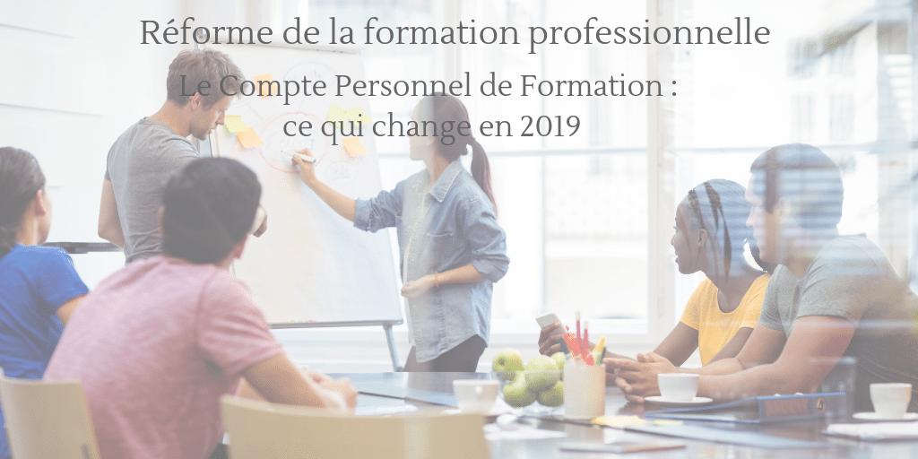 LE COMPTE PERSONNEL DE FORMATION ( CPF) : CE QUI CHANGE EN 2019